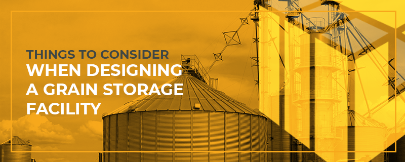 Things To Consider When Designing A Grain Storage Facility